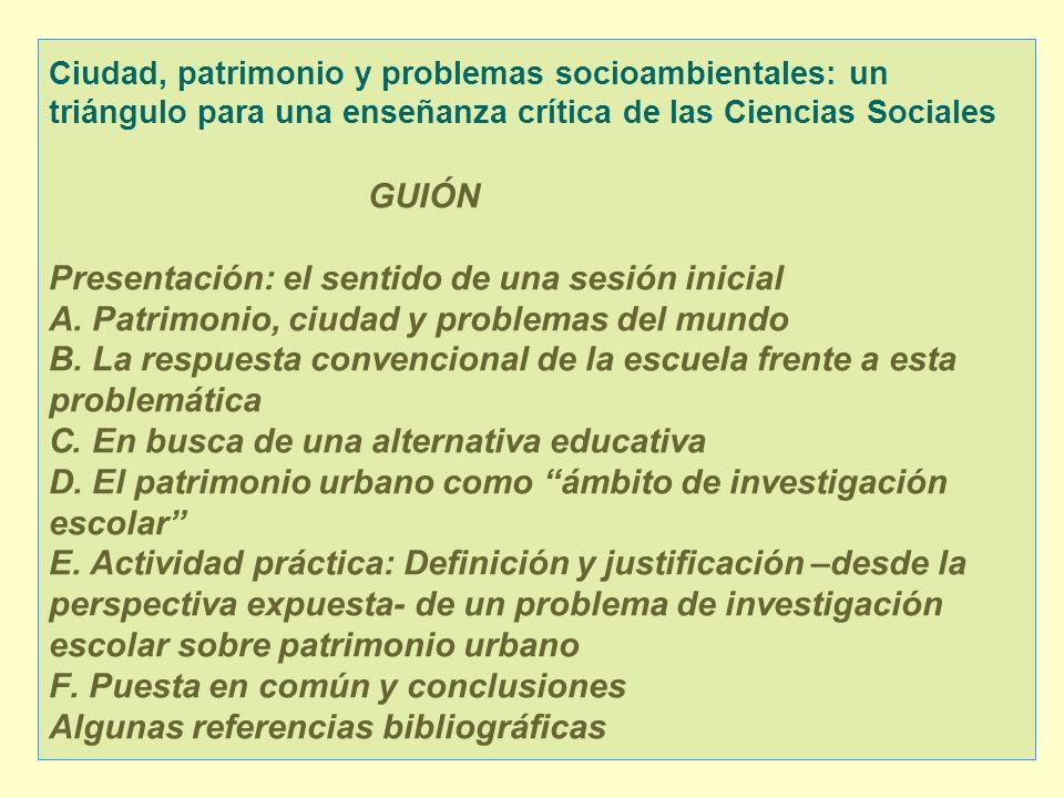 Ciudad, patrimonio y problemas socioambientales: un triángulo para una enseñanza crítica de las Ciencias Sociales GUIÓN Presentación: el sentido de un