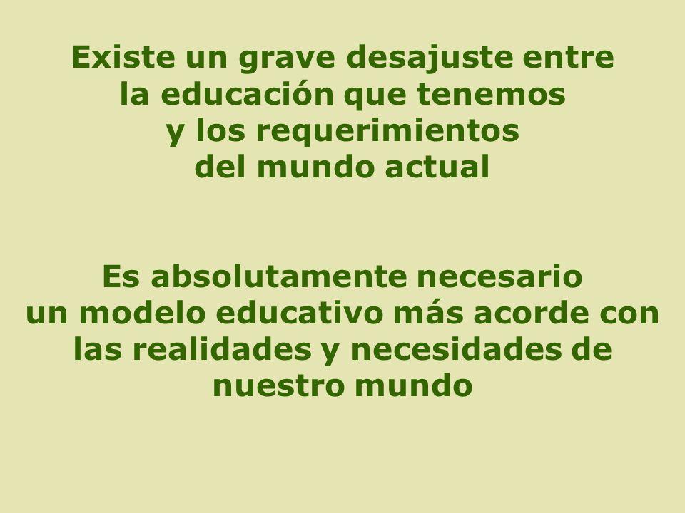 Existe un grave desajuste entre la educación que tenemos y los requerimientos del mundo actual Es absolutamente necesario un modelo educativo más acor
