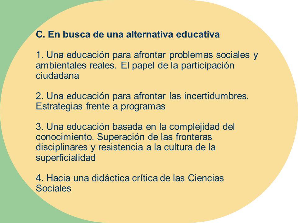 C. En busca de una alternativa educativa 1. Una educación para afrontar problemas sociales y ambientales reales. El papel de la participación ciudadan
