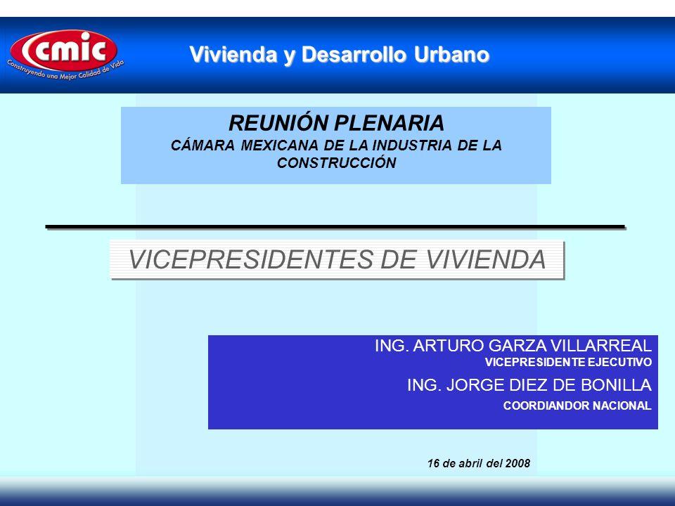 Vivienda y Desarrollo Urbano ING. ARTURO GARZA VILLARREAL VICEPRESIDENTE EJECUTIVO ING. JORGE DIEZ DE BONILLA COORDIANDOR NACIONAL VICEPRESIDENTES DE