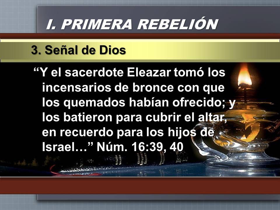I. PRIMERA REBELIÓN Y el sacerdote Eleazar tomó los incensarios de bronce con que los quemados habían ofrecido; y los batieron para cubrir el altar, e