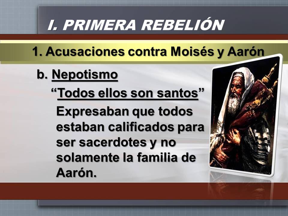 I. I. PRIMERA REBELIÓN b. Nepotismo Todos ellos son santosTodos ellos son santos Expresaban que todos estaban calificados para ser sacerdotes y no sol