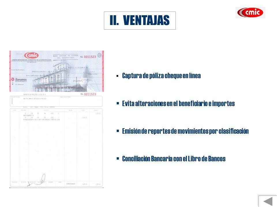II. VENTAJAS Captura de póliza cheque en línea Evita alteraciones en el beneficiario e importes Emisión de reportes de movimientos por clasificación C
