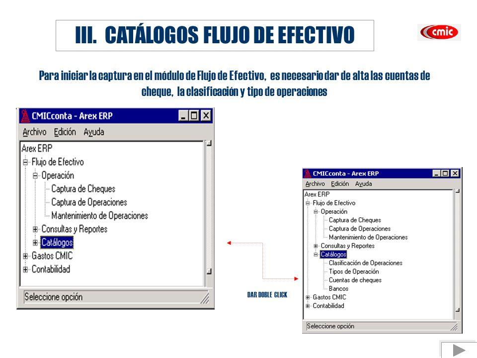 III. CATÁLOGOS FLUJO DE EFECTIVO Para iniciar la captura en el módulo de Flujo de Efectivo, es necesario dar de alta las cuentas de cheque, la clasifi