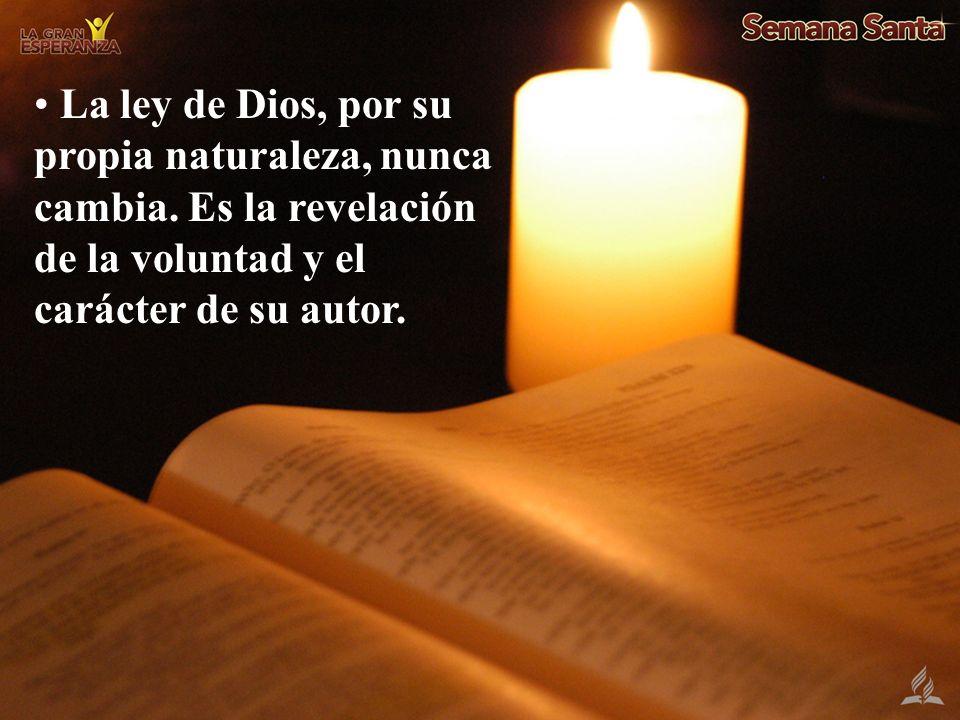 La ley de Dios, por su propia naturaleza, nunca cambia. Es la revelación de la voluntad y el carácter de su autor.
