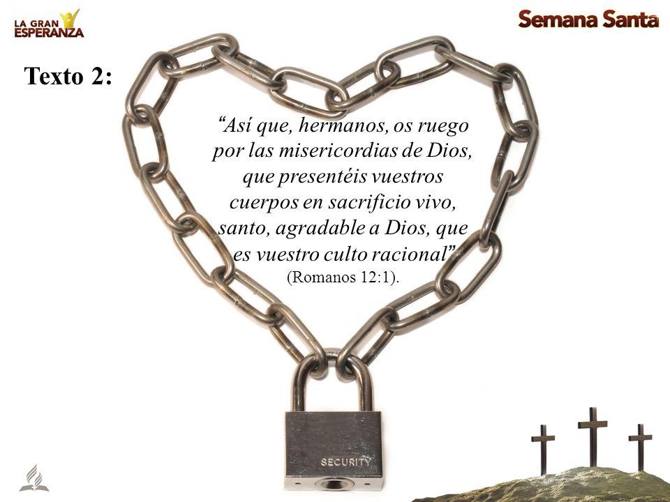 Así que, hermanos, os ruego por las misericordias de Dios, que presentéis vuestros cuerpos en sacrificio vivo, santo, agradable a Dios, que es vuestro