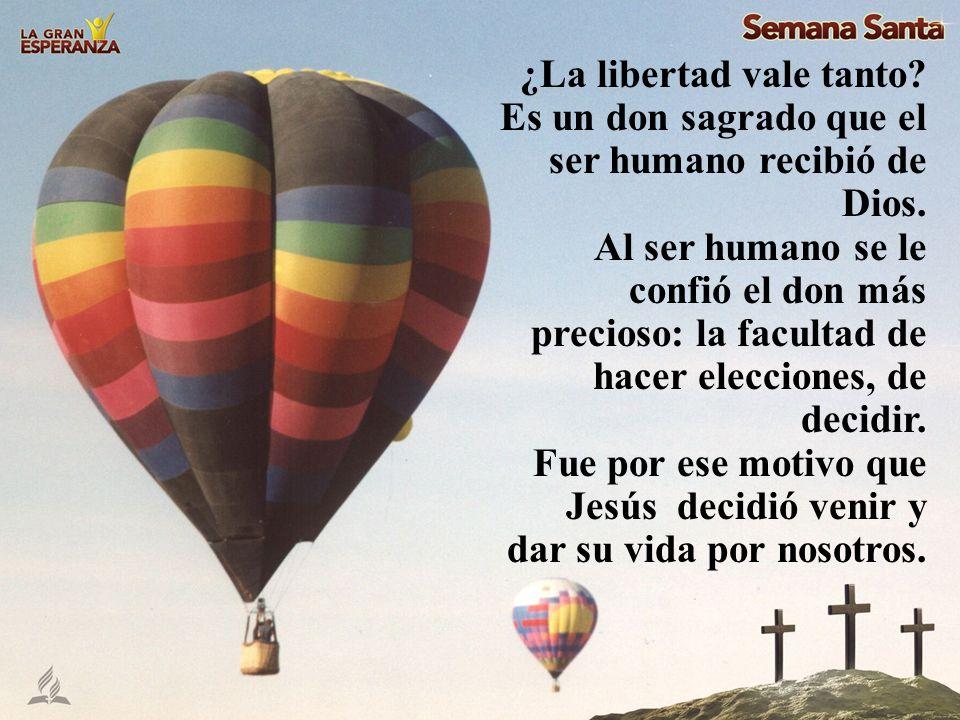 ¿La libertad vale tanto? Es un don sagrado que el ser humano recibió de Dios. Al ser humano se le confió el don más precioso: la facultad de hacer ele