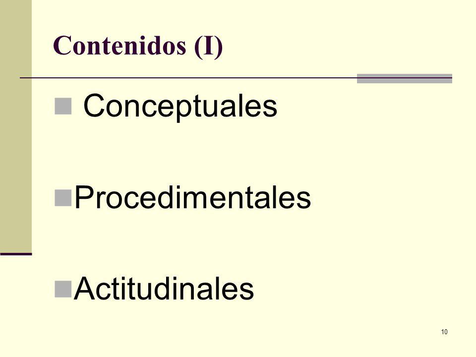 10 Contenidos (I) Conceptuales Procedimentales Actitudinales