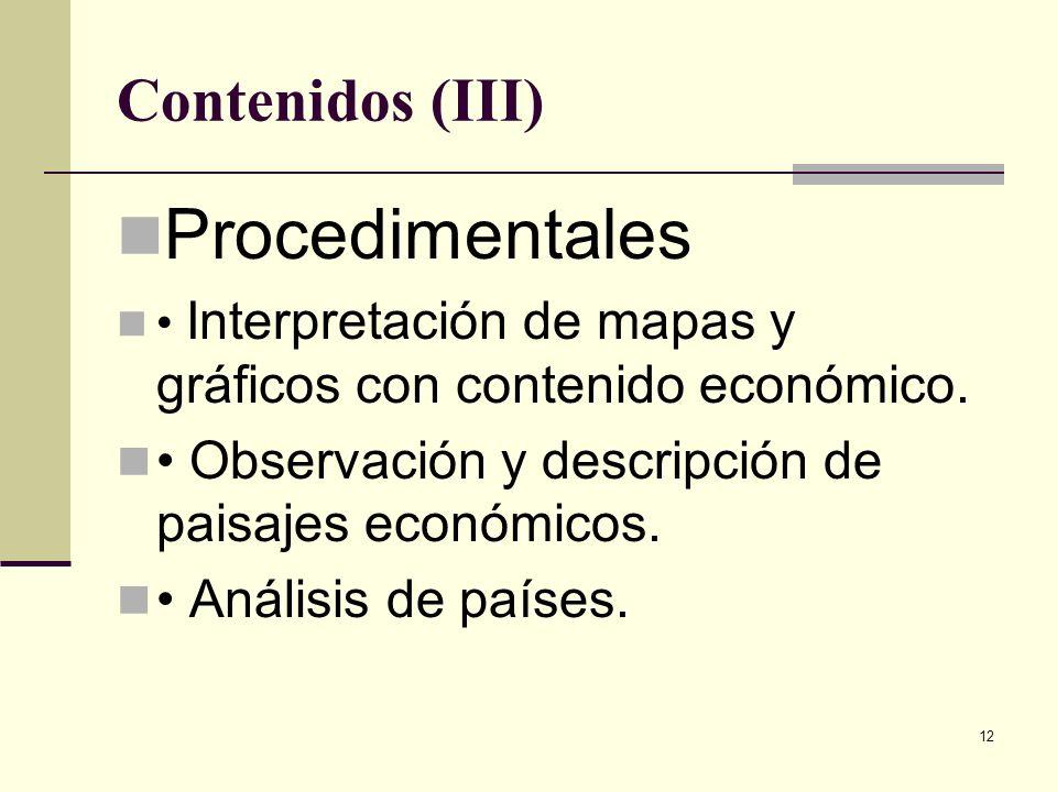 12 Contenidos (III) Procedimentales Interpretación de mapas y gráficos con contenido económico. Observación y descripción de paisajes económicos. Anál