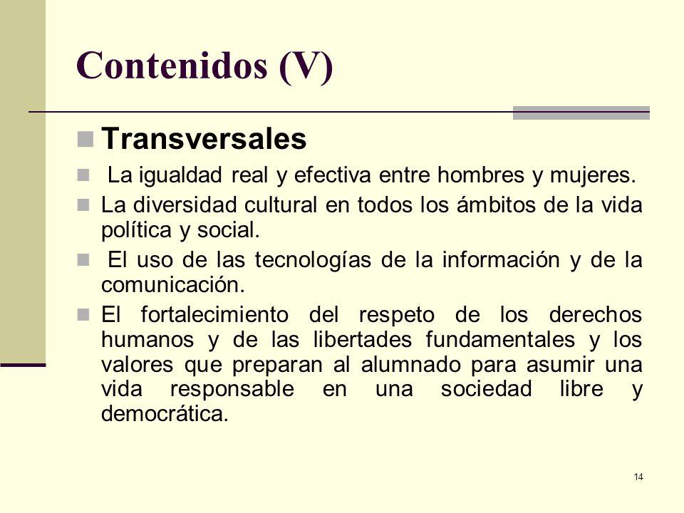 14 Contenidos (V) Transversales La igualdad real y efectiva entre hombres y mujeres. La diversidad cultural en todos los ámbitos de la vida política y