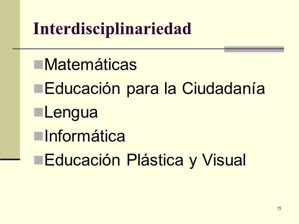 15 Interdisciplinariedad Matemáticas Educación para la Ciudadanía Lengua Informática Educación Plástica y Visual