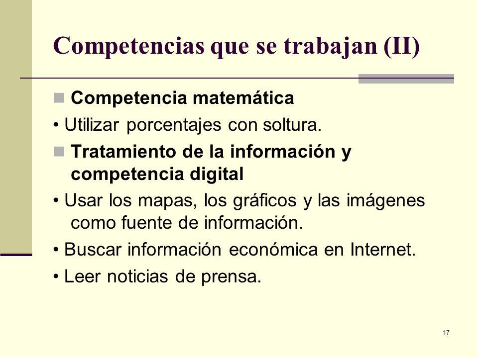 17 Competencias que se trabajan (II) Competencia matemática Utilizar porcentajes con soltura. Tratamiento de la información y competencia digital Usar