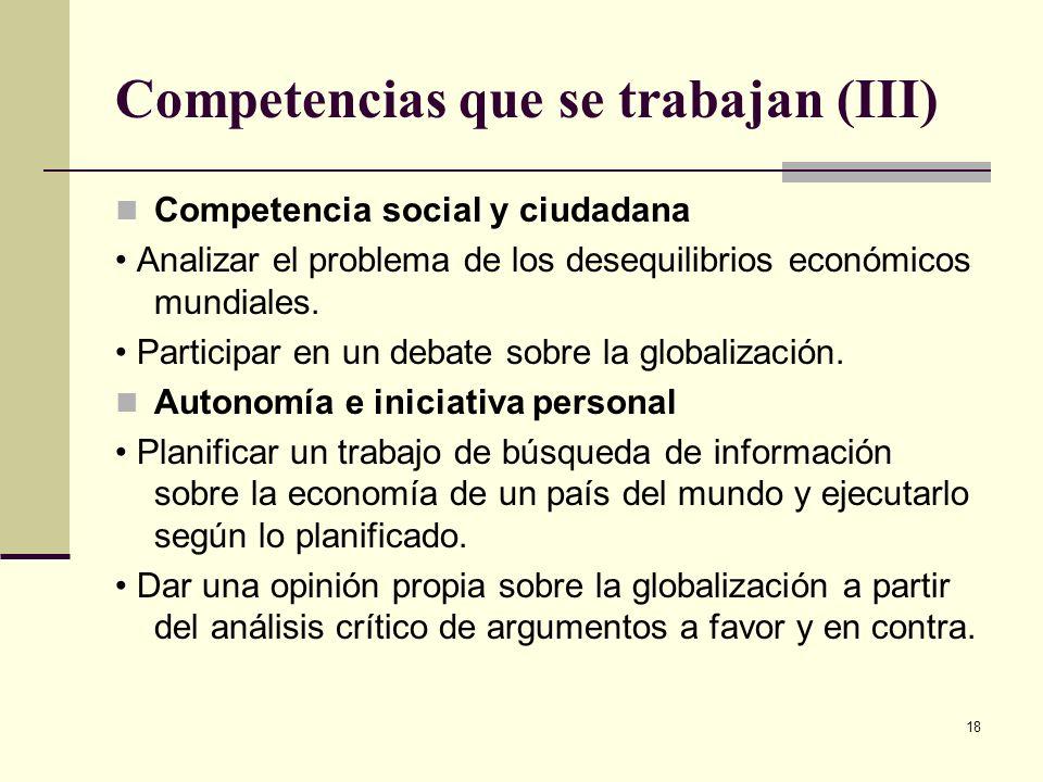 18 Competencias que se trabajan (III) Competencia social y ciudadana Analizar el problema de los desequilibrios económicos mundiales. Participar en un