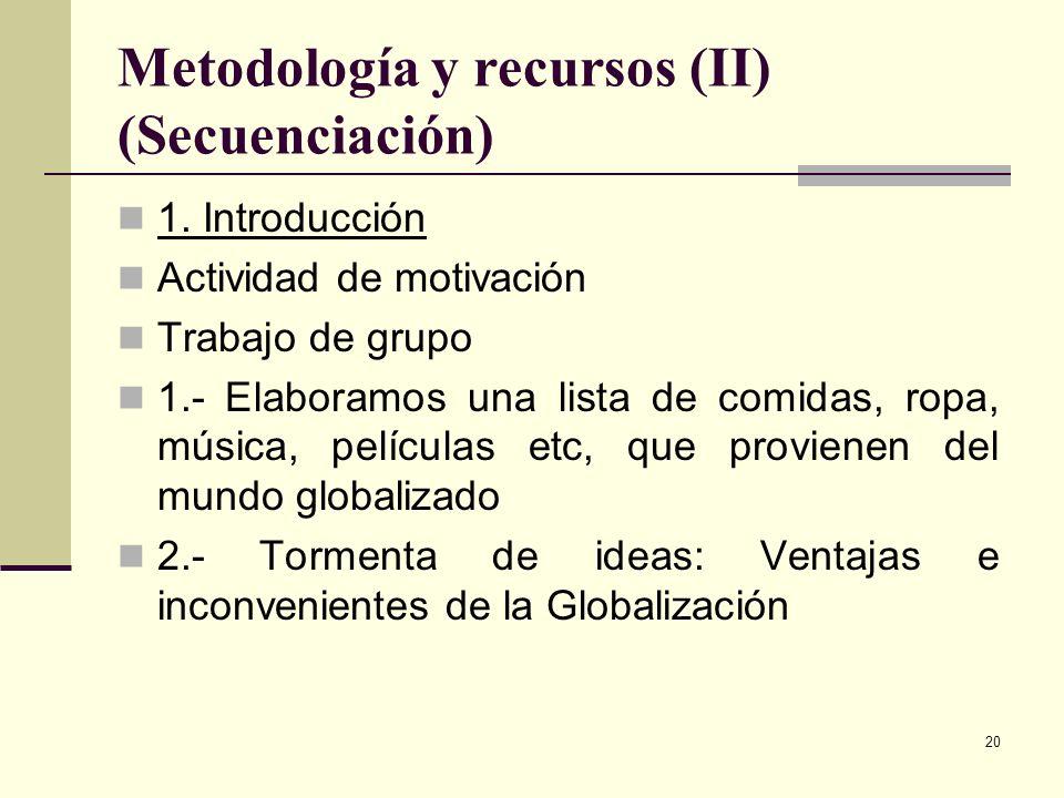 20 Metodología y recursos (II) (Secuenciación) 1. Introducción Actividad de motivación Trabajo de grupo 1.- Elaboramos una lista de comidas, ropa, mús