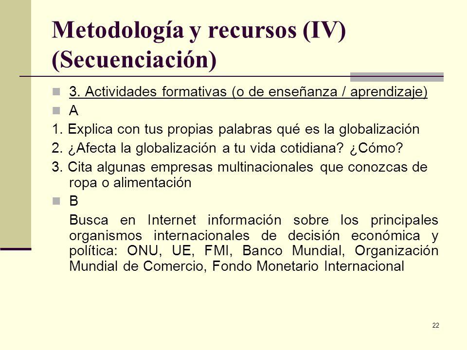 22 Metodología y recursos (IV) (Secuenciación) 3. Actividades formativas (o de enseñanza / aprendizaje) A 1. Explica con tus propias palabras qué es l