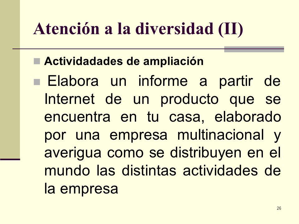 26 Atención a la diversidad (II) Actividadades de ampliación Elabora un informe a partir de Internet de un producto que se encuentra en tu casa, elabo