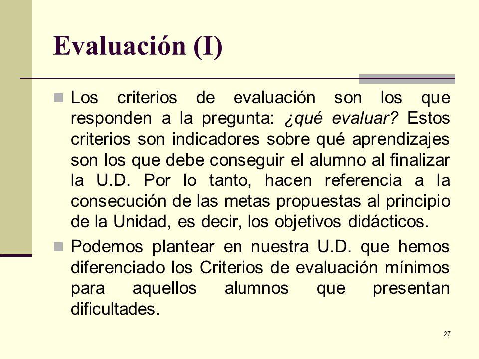 27 Evaluación (I) Los criterios de evaluación son los que responden a la pregunta: ¿qué evaluar? Estos criterios son indicadores sobre qué aprendizaje