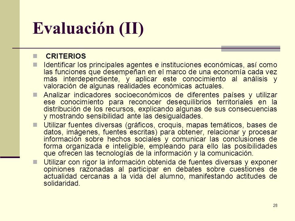 28 Evaluación (II) CRITERIOS Identificar los principales agentes e instituciones económicas, así como las funciones que desempeñan en el marco de una