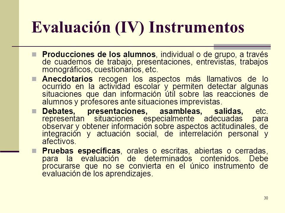 30 Evaluación (IV) Instrumentos Producciones de los alumnos, individual o de grupo, a través de cuadernos de trabajo, presentaciones, entrevistas, tra