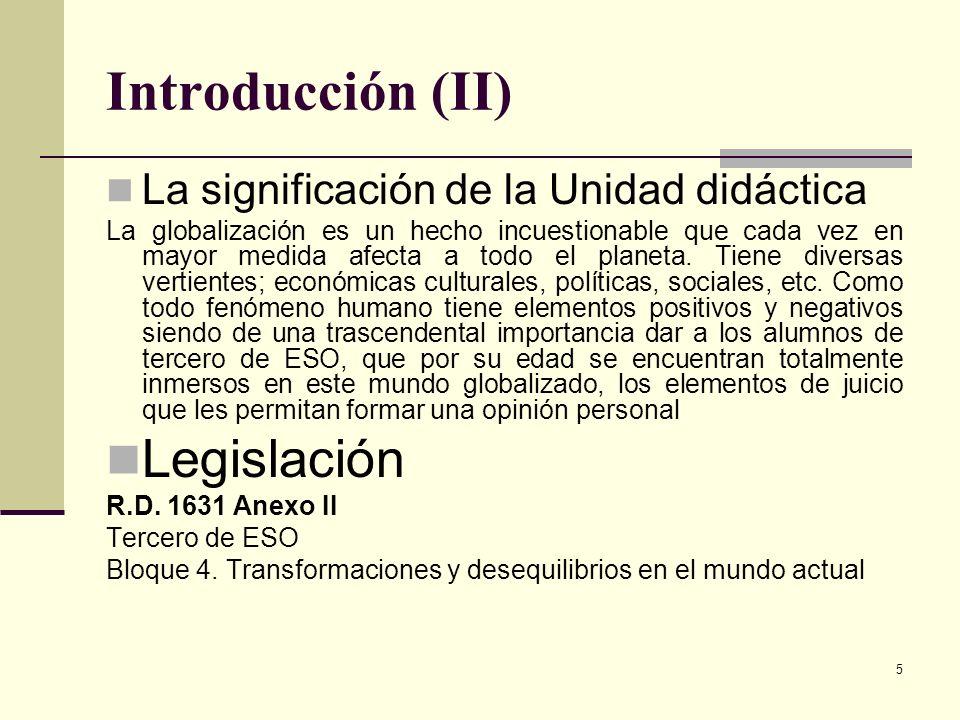 5 Introducción (II) La significación de la Unidad didáctica La globalización es un hecho incuestionable que cada vez en mayor medida afecta a todo el