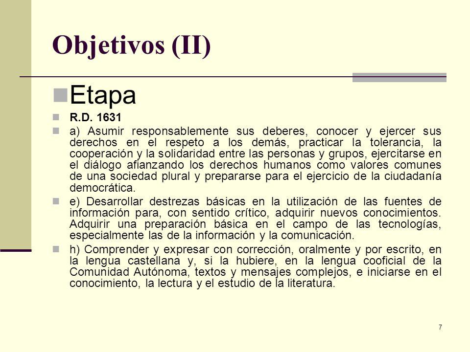 7 Objetivos (II) Etapa R.D. 1631 a) Asumir responsablemente sus deberes, conocer y ejercer sus derechos en el respeto a los demás, practicar la tolera