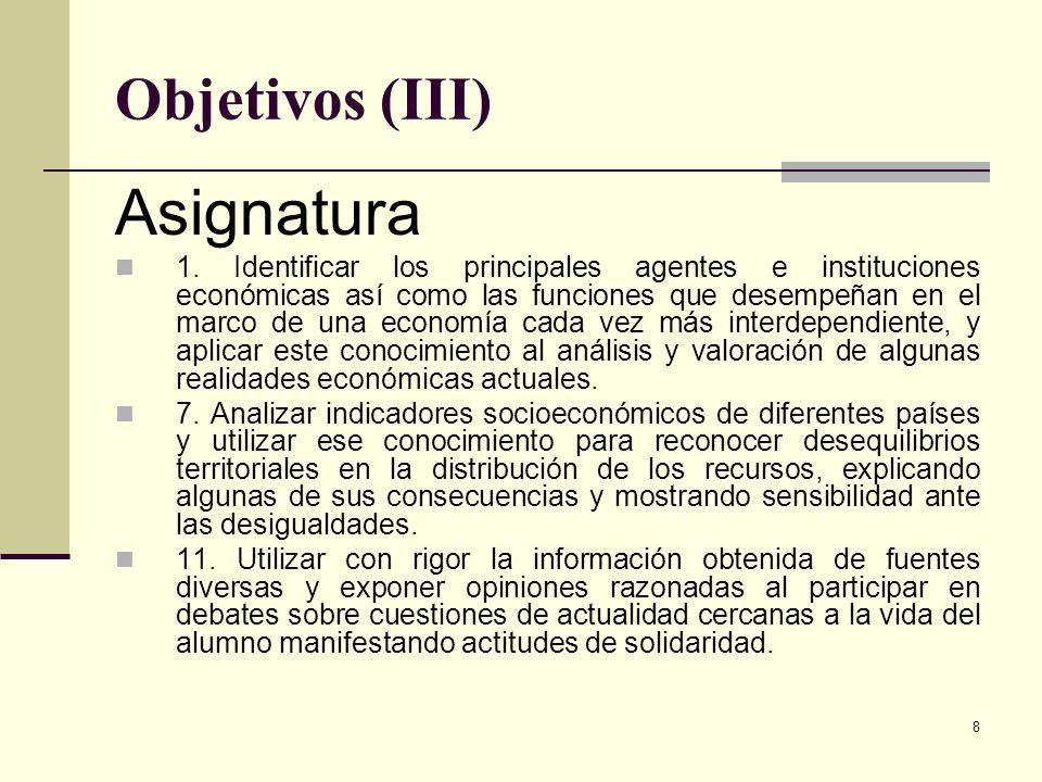 8 Objetivos (III) Asignatura 1. Identificar los principales agentes e instituciones económicas así como las funciones que desempeñan en el marco de un