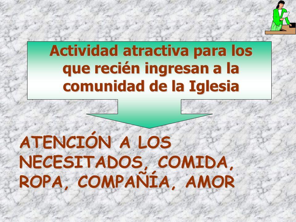 Actividad atractiva para los que recién ingresan a la comunidad de la Iglesia ATENCIÓN A LOS NECESITADOS, COMIDA, ROPA, COMPAÑÍA, AMOR