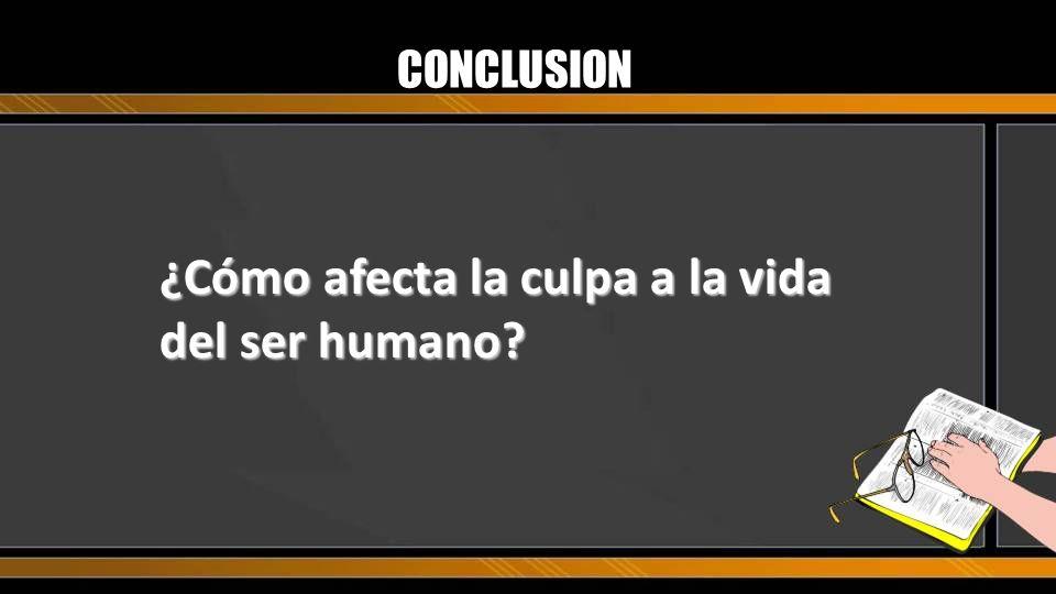 CONCLUSION ¿Cómo afecta la culpa a la vida del ser humano?