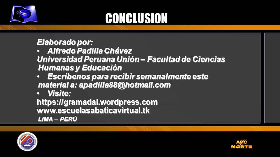 CONCLUSION Elaborado por: Alfredo Padilla ChávezAlfredo Padilla Chávez Universidad Peruana Unión – Facultad de Ciencias Humanas y Educación Escríbenos