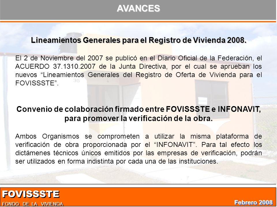FONDO DE LA VIVIENDA FOVISSSTE Febrero 2008 AVANCES Lineamientos Generales para el Registro de Vivienda 2008.
