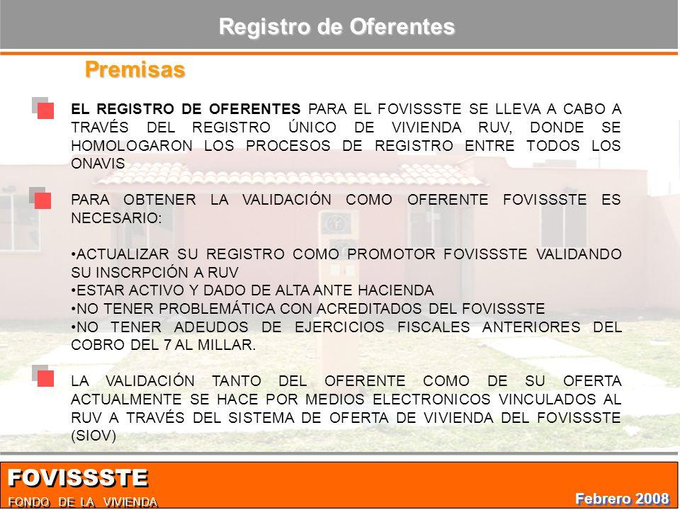 EL REGISTRO DE OFERENTES PARA EL FOVISSSTE SE LLEVA A CABO A TRAVÉS DEL REGISTRO ÚNICO DE VIVIENDA RUV, DONDE SE HOMOLOGARON LOS PROCESOS DE REGISTRO ENTRE TODOS LOS ONAVIS PARA OBTENER LA VALIDACIÓN COMO OFERENTE FOVISSSTE ES NECESARIO: ACTUALIZAR SU REGISTRO COMO PROMOTOR FOVISSSTE VALIDANDO SU INSCRPCIÓN A RUV ESTAR ACTIVO Y DADO DE ALTA ANTE HACIENDA NO TENER PROBLEMÁTICA CON ACREDITADOS DEL FOVISSSTE NO TENER ADEUDOS DE EJERCICIOS FISCALES ANTERIORES DEL COBRO DEL 7 AL MILLAR.