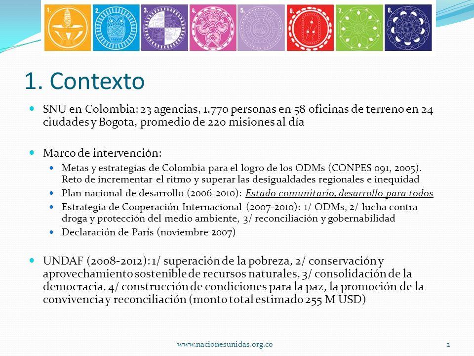 1. Contexto SNU en Colombia: 23 agencias, 1.770 personas en 58 oficinas de terreno en 24 ciudades y Bogota, promedio de 220 misiones al día Marco de i