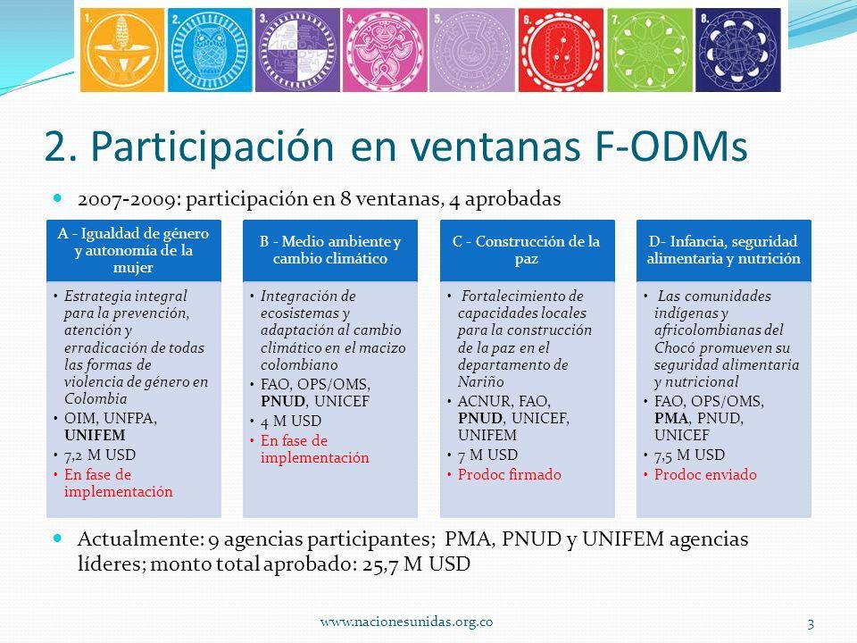 2. Participación en ventanas F-ODMs 2007-2009: participación en 8 ventanas, 4 aprobadas Actualmente: 9 agencias participantes; PMA, PNUD y UNIFEM agen