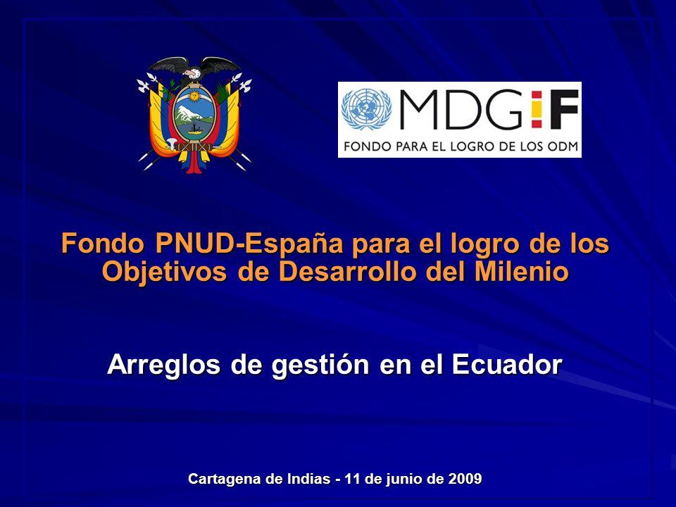 Fondo PNUD-España para el logro de los Objetivos de Desarrollo del Milenio Arreglos de gestión en el Ecuador Cartagena de Indias - 11 de junio de 2009
