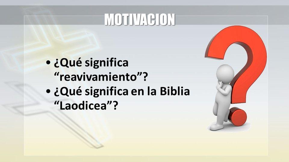 ¿Qué significa reavivamiento? ¿Qué significa en la Biblia Laodicea? MOTIVACION
