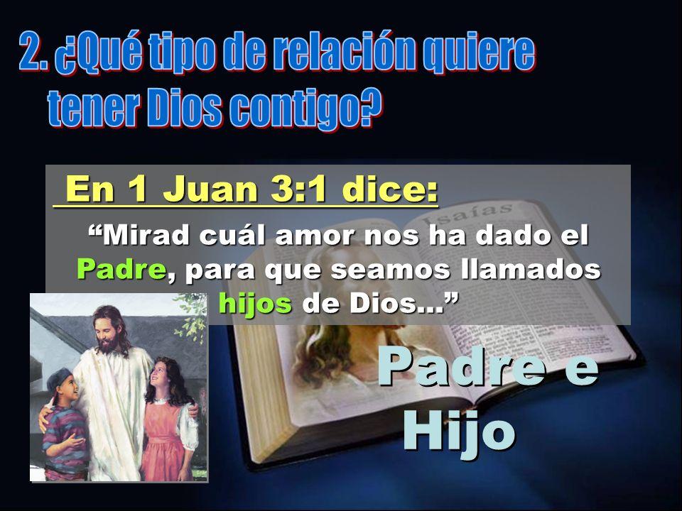 En 1 Juan 3:1 dice: En 1 Juan 3:1 dice: Mirad cuál amor nos ha dado el Padre, para que seamos llamados hijos de Dios... Padre e Hijo