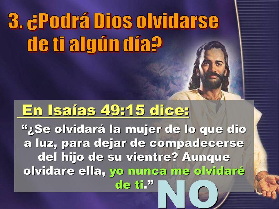 En Isaías 49:15 dice: En Isaías 49:15 dice: ¿Se olvidará la mujer de lo que dio a luz, para dejar de compadecerse del hijo de su vientre? Aunque olvid