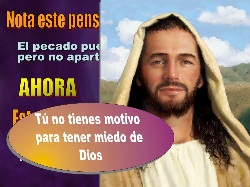El pecado puede apartarte de Dios, pero no apartar a Dios de ti. Dios no acepta el pecado, pero ama al pecador