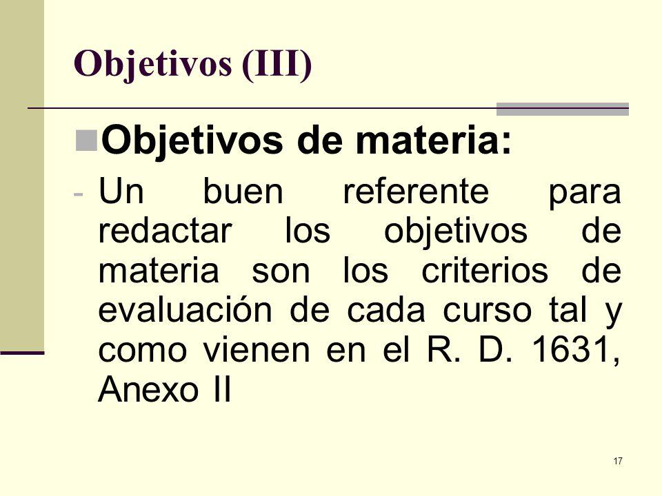17 Objetivos (III) Objetivos de materia: - Un buen referente para redactar los objetivos de materia son los criterios de evaluación de cada curso tal