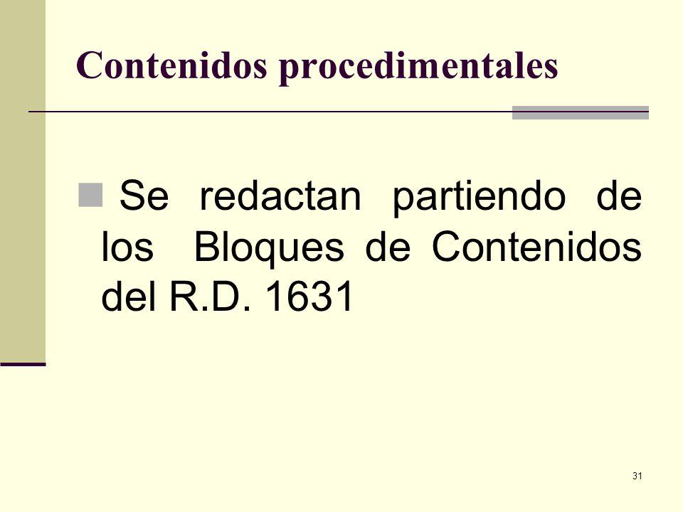 31 Contenidos procedimentales Se redactan partiendo de los Bloques de Contenidos del R.D. 1631