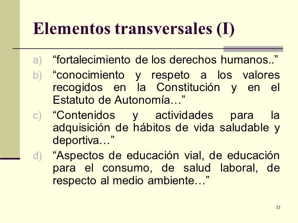 33 Elementos transversales (I) a) fortalecimiento de los derechos humanos.. b) conocimiento y respeto a los valores recogidos en la Constitución y en