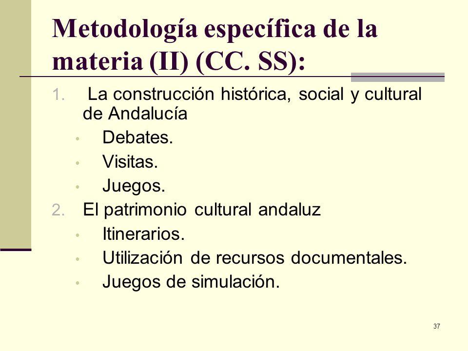 37 Metodología específica de la materia (II) (CC. SS): 1. La construcción histórica, social y cultural de Andalucía Debates. Visitas. Juegos. 2. El pa