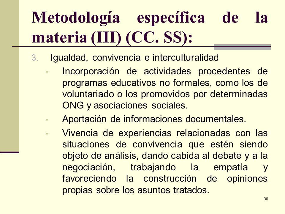 38 Metodología específica de la materia (III) (CC. SS): 3. Igualdad, convivencia e interculturalidad Incorporación de actividades procedentes de progr