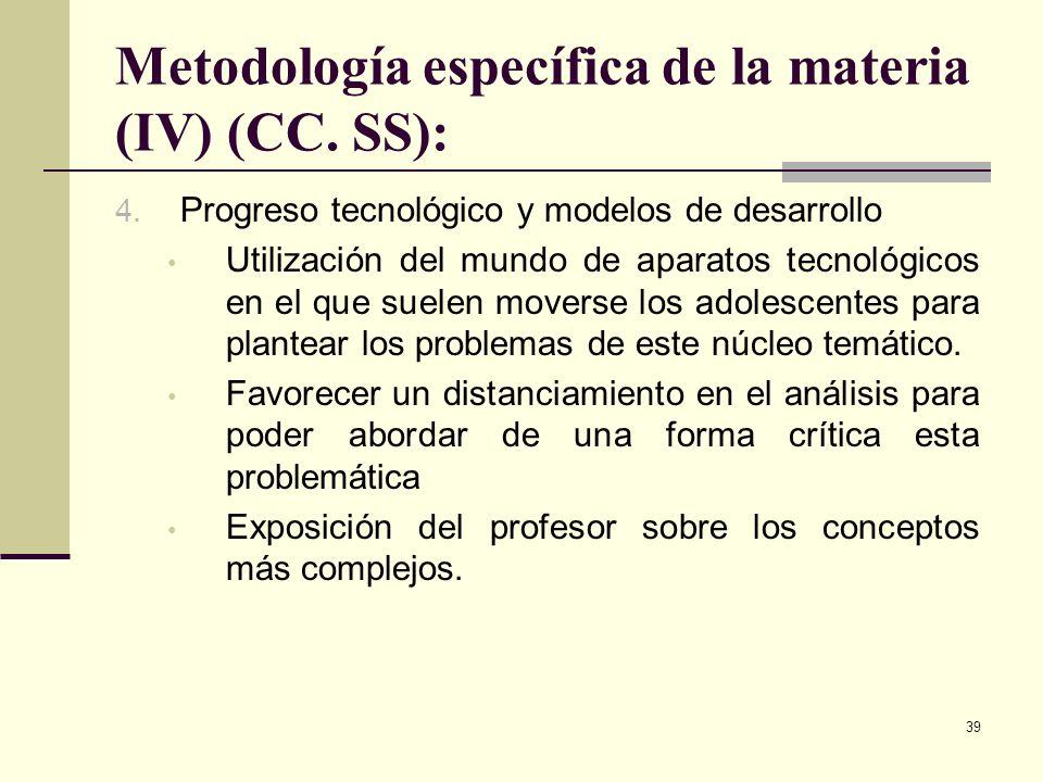 39 Metodología específica de la materia (IV) (CC. SS): 4. Progreso tecnológico y modelos de desarrollo Utilización del mundo de aparatos tecnológicos