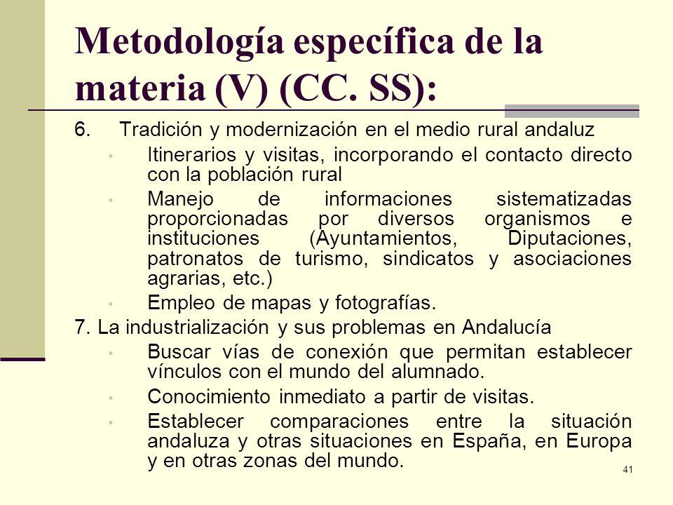 41 Metodología específica de la materia (V) (CC. SS): 6. Tradición y modernización en el medio rural andaluz Itinerarios y visitas, incorporando el co