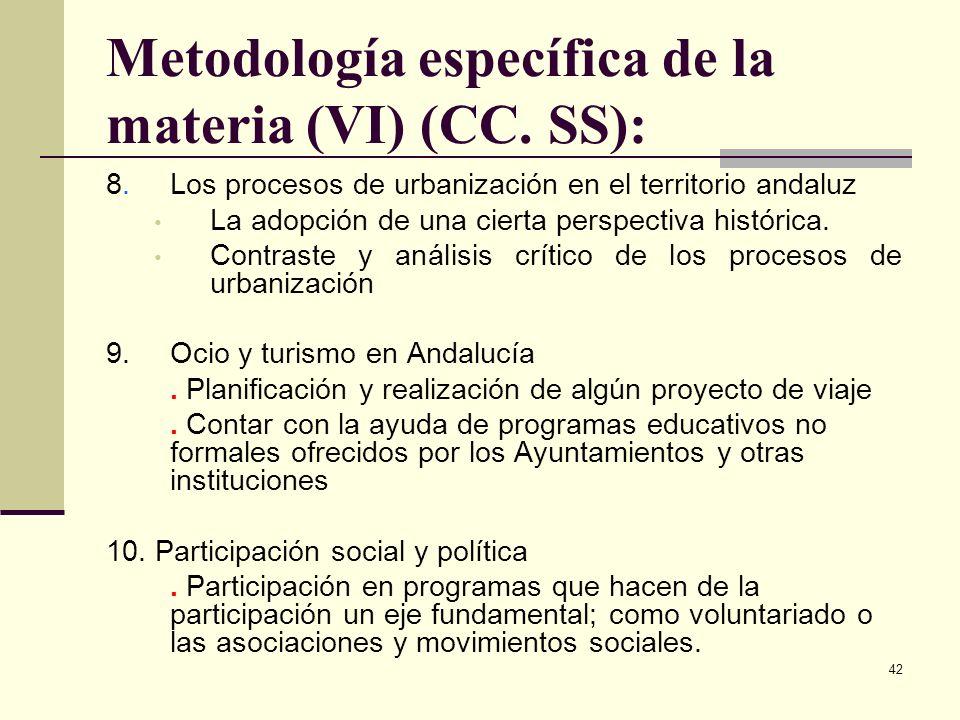 42 Metodología específica de la materia (VI) (CC. SS): 8. Los procesos de urbanización en el territorio andaluz La adopción de una cierta perspectiva