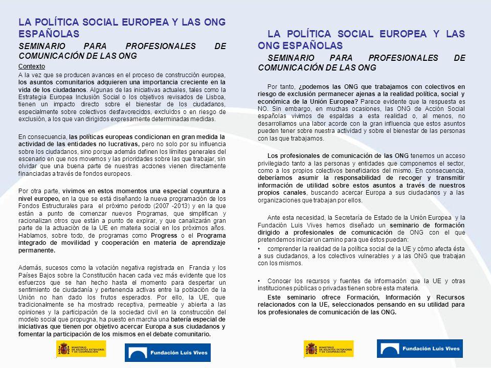 Haga clic para modificar el estilo de texto del patrón Segundo nivel Tercer nivel Cuarto nivel Quinto nivel 1 LA POLÍTICA SOCIAL EUROPEA Y LAS ONG ESPAÑOLAS SEMINARIO PARA PROFESIONALES DE COMUNICACIÓN DE LAS ONG Contexto A la vez que se producen avances en el proceso de construcción europea, los asuntos comunitarios adquieren una importancia creciente en la vida de los ciudadanos.