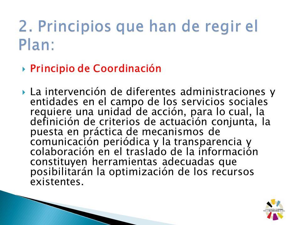 Principio de Coordinación La intervención de diferentes administraciones y entidades en el campo de los servicios sociales requiere una unidad de acci