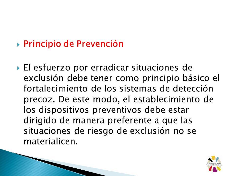Principio de Prevención El esfuerzo por erradicar situaciones de exclusión debe tener como principio básico el fortalecimiento de los sistemas de dete