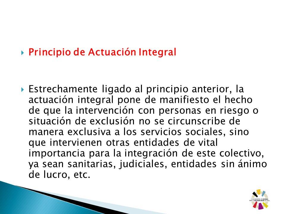 Principio de Actuación Integral Estrechamente ligado al principio anterior, la actuación integral pone de manifiesto el hecho de que la intervención c